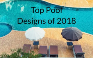 Swimming pool, lounge area with umbrellas for shade, text says Top Pool Designs of 2018