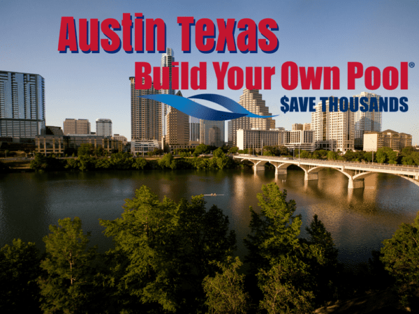 A view of Austin, Texas text that says Austin Texas Build Your Own Pool Save Thousands